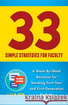 33 Simple Strategies for Faculty: A Week-By-Week Resource for Teaching First-Year and First-Generation Students Lisa M. Nunn 9780813599472