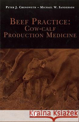 Beef Practice: Cow-Calf Production Medicine Peter J. Chenoweth 9780813804026