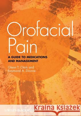 Orofacial Pain: A Guide to Medications and Management Glenn T. Clark Raymond A. Dionne 9780813815596