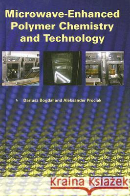 Microwave-Enhanced Polymer Chemistry and Technology Dariusz Bogdal Aleksander Prociak 9780813825373