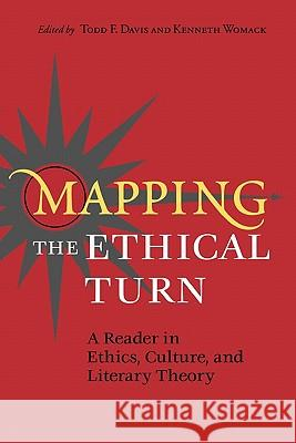 Mapping the Ethical Turn(p) Todd F. Davis Kenneth Womack 9780813920566