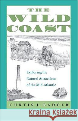The Wild Coast: Exploring the Natural Attractions of the Mid-Atlantic Curtis J. Badger 9780813923338