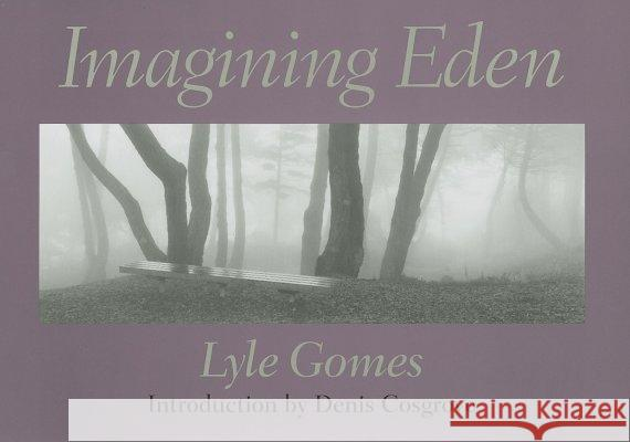 Imagining Eden : Connecting Landscapes Lyle Gomes Denis Cosgrove 9780813923826