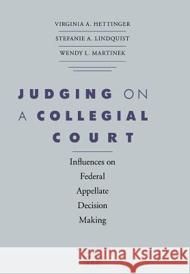 Judging on a Collegial Court: Influences on Federal Appellate Decision Making Virginia A. Hettinger Stefanie A. Lindquist Wendy L. Martinek 9780813925189