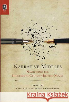 Narrative Middles: Navigating the Nineteenth-Century Novel Caroline Levine Mario Ortiz-Robles 9780814252437 Ohio State University Press