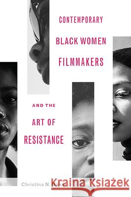 Contemporary Black Women Filmmakers and the Art of Resistance Christina N. Baker 9780814254998