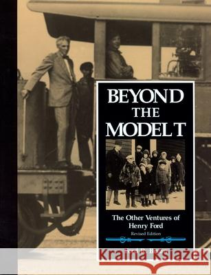 Beyond the Model T: The Other Ventures of Henry Ford Ford R. Bryan 9780814326824