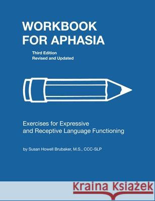 Workbook for Aphasia: Exercises for the Development of Higher Level Language Functioning Susan Howell Brubaker 9780814333112