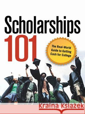 Scholarships 101: The Real-World Guide to Getting Cash for College Kimberly Stezala 9780814409817