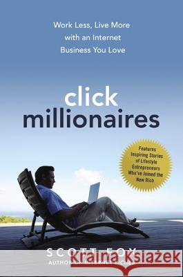 Click Millionaires: Work Less, Live More with an Internet Business You Love Scott Fox 9780814431917