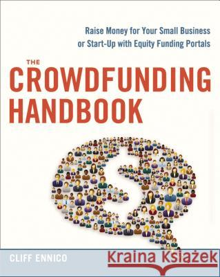 The Crowdfunding Handbook: Raise Money for Your Small Business or Start-Up with Equity Funding Portals Cliff Ennico 9780814433607