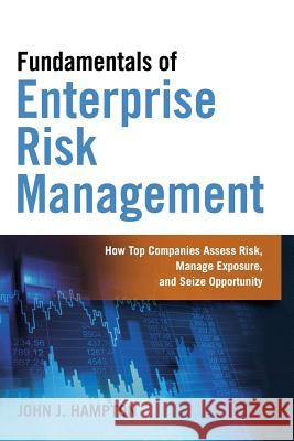 Fundamentals of Enterprise Risk Management: How Top Companies Assess Risk, Manage Exposure, and Seize Opportunity John J. Hampton 9780814434642