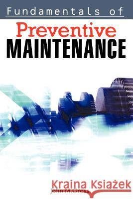 Fundamentals of Preventive Maintenance John M. Gross 9780814473894