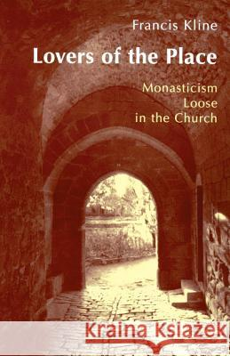 Lovers of the Place: Monasticism Loose in the Church Francis Kline 9780814624289