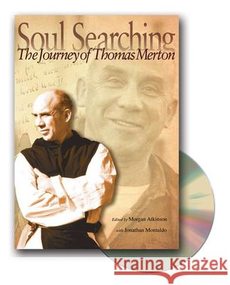 Soul Searching: The Journey of Thomas Merton [With DVD] Morgan Atkinson Jonathan Montaldo 9780814632642 Liturgical Press