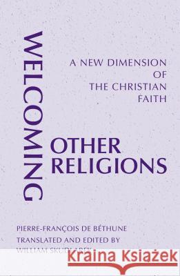 Welcoming Other Religions: A New Dimension of the Christian Faith Pierre-Francois D William Skudlarek Dennis Gira 9780814646069 Liturgical Press