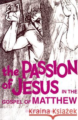 Passion of Jesus in the Gospel of Matthew Donald Senior 9780814654606 Michael Glazier Books