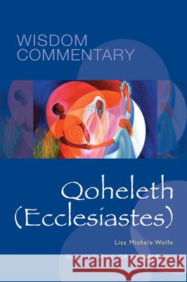 Wisdom Commentary Series: Qoheleth (Ecclesiastes) Lisa M. Wolfe 9780814681237