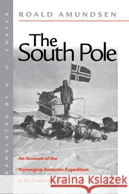 The South Pole: An Account of the Norwegian Antarctic Expedition in the FRAM, 1910-1912 Roald Amundsen A. G. Chater 9780814706985