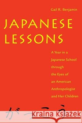 Japanese Lessons: A Year in a Japanese School Through the Eyes of an American Anthropologist and Her Children Gail R. Benjamin 9780814713341