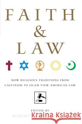 Faith and Law: How Religious Traditions from Calvinism to Islam View American Law Robert F. Cochra 9780814716731