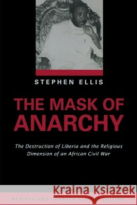 The Mask of Anarchy Updated Edition: The Destruction of Liberia and the Religious Dimension of an African Civil War Stephen Ellis 9780814722381