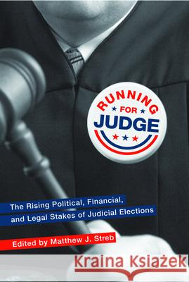 Running for Judge: The Rising Political, Financial, and Legal Stakes of Judicial Elections Matthew J. Streb 9780814740347