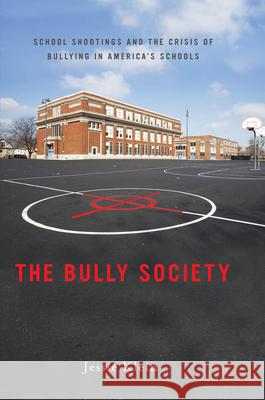 The Bully Society: School Shootings and the Crisis of Bullying in America S Schools Jessie Klein Istvan Meszaros 9780814748886