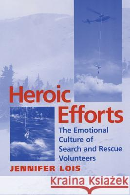Heroic Efforts: The Emotional Culture of Search and Rescue Volunteers Jennifer Lois 9780814751848