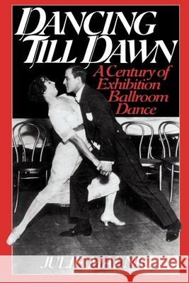 Dancing Till Dawn: A Century of Exhibition Ballroom Dance Julie Malnig 9780814755280