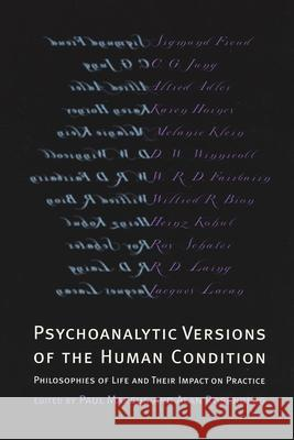 Psychoanalytic Versions of the Human Condition : Philosophies of Life and Their Impact on Practice Paul Marcus 9780814756089