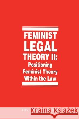 Feminist Legal Theory, Volume 2: Positioning Feminist Theory Within the Law Frances E. Olsen 9780814761861