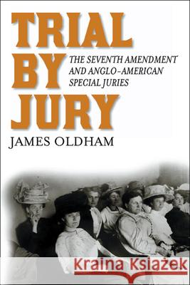 Trial by Jury: The Seventh Amendment and Anglo-American Special Juries James Oldham 9780814762042