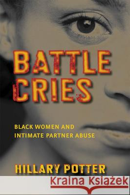 Battle Cries: Black Women and Intimate Partner Abuse Hillary Potter 9780814767306