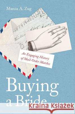 Buying a Bride: An Engaging History of Mail-Order Matches Marcia A. Zug 9780814771815