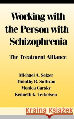 Working with the Person with Schizophrenia Michael A. Selzer Timothy J. Sullivan Monica Carsky 9780814778913