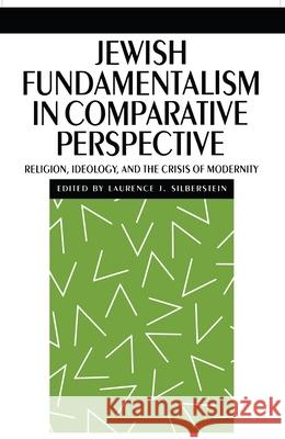 Jewish Fundamentalism in Comparative Perspective: Religion, Ideology, and the Crisis of Morality Laurence J. Silberstein Laurence J. Silberstein 9780814779668