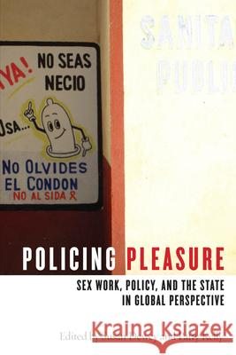 Policing Pleasure : Sex Work, Policy, and the State in Global Perspective Patty Kelly Susan Dewey 9780814785089