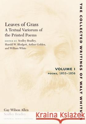 Leaves of Grass, a Textual Variorum of the Printed Poems: Volume I: Poems: 1855-1856 Walt Whitman Sculley Bradley Harold W. Blodgett 9780814794425 New York University Press