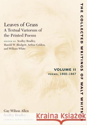 Leaves of Grass, a Textual Variorum of the Printed Poems: Volume II: Poems: 1860-1867 Walt Whitman Sculley Bradley Harold W. Blodgett 9780814794432 New York University Press