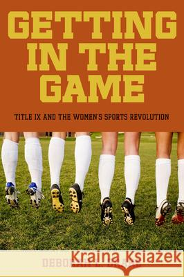 Getting in the Game: Title IX and the Women's Sports Revolution Deborah Brake 9780814799659
