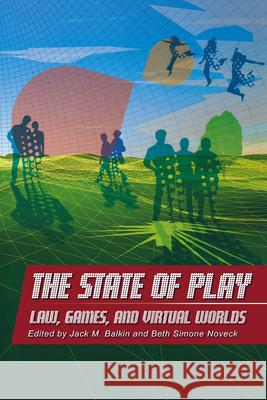 The State of Play: Law, Games, and Virtual Worlds Jack M. Balkin Beth Simone Noveck 9780814799710