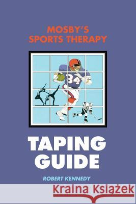 Mosby's Sports Therapy Taping Guide Robert Kennedy Robert Kennedy 9780815151982