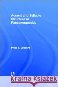 Accent & Syllable Structure in Passamaquoddy Philip S. Lesourd Lesourd Philip 9780815302131