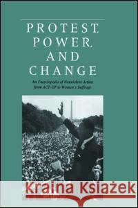 Protest, Power, and Change: An Encyclopedia of Nonviolent Action from ACT-Up to Women's Suffrage Roger S. Powers William B. Vogele Christopher Kruegler 9780815309130