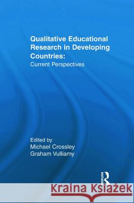 Qualitative Educational Research in Developing Countries : Current Perspectives M. Crossley Michael Crossley 9780815314943