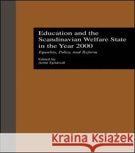 Education and the Scandinavian Welfare State in the Year 2000: Equality, Policy, and Reform Arild Tjeldvoll Edward R. Beauchamp 9780815324768