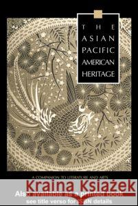 The Asian Pacific American Heritage: A Companion to Literature and Arts George Leonard 9780815329800