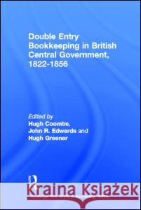 Double Entry Bookkeeping in British Central Government: 1822-1856 Hugh Coombs John R. Edwards Hugh Greener 9780815330363