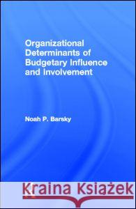 Organizational Determinants of Budgetary Influence and Involvement Noah P. Barsky 9780815335504